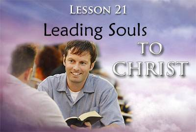 Leading Souls to Christ - Lesson 21 in New Life in Christ