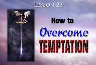 How to Overcome Temptation - Lesson 23 in New Life in Christ