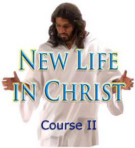 a course all about Jesus Christ - New Life in Christ II
